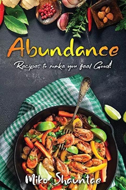Abundance: Recipes to make you feel Good!
