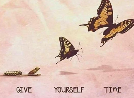 Give yourself time.