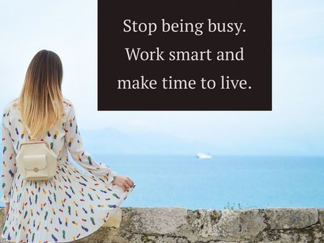 Start Working Smart. Busy Isn't the Goal.