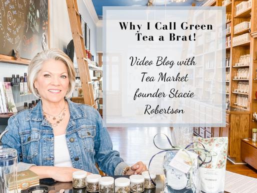 Why I Call Green Tea a Brat!