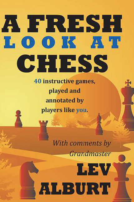 A Fresh Look at Chess: 40 Instructive games