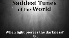 7 Saddest Tunes of the World - When Light Pierces the Darkness