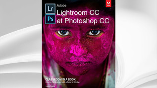 Lightroom et Photoshop CC pour les photographes, Lesa Snider, Ed. First Interactive