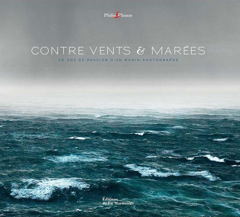 Contre vents et marées, Philip Plisson, Ed. de La Martinière, 2015