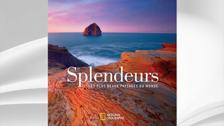 Splendeurs - Les plus beaux paysages du monde, Ed. National Geographic