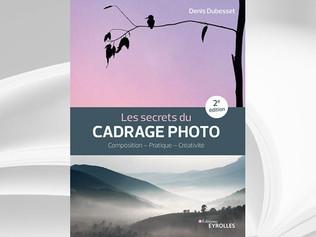Les secrets du cadrage photo, Denis Dubesset, Ed. Eyrolles