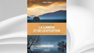 Les secrets de la lumière et de l'exposition, Volker Gilbert, Ed. Eyrolles