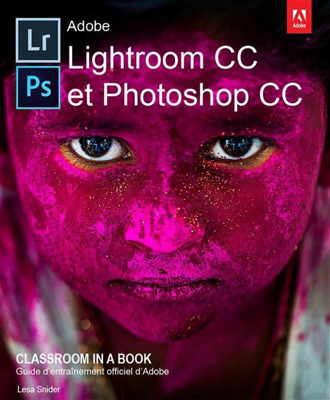 Lightroom et Photoshop CC pour les photographes, Lesa Snider, First Interactive, 2017