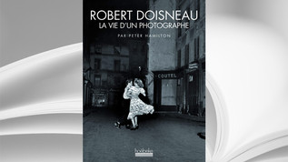 Robert Doisneau: la vie d'un photographe, Peter Hamilton, Ed. hoëbeke, 2012