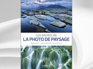 Les secrets de la photo de paysage, Fabrice Milochau, Ed. Eyrolles