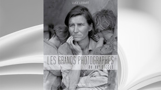 Les grands photographes du XXe siècle, Luce Lebart, Ed. Larousse, 2017