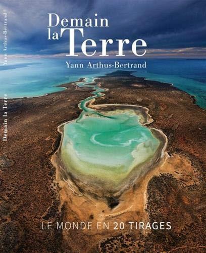 Demain la Terre - Le monde en 20 tirages de Yann Arthus-Bertrand