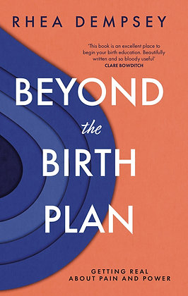 Beyond the Birth Plan: getting real about pain and power