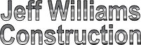JEFF WILLIAMS CONSTRUCTION.jpg