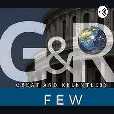 Great and Relentless Few Podcast