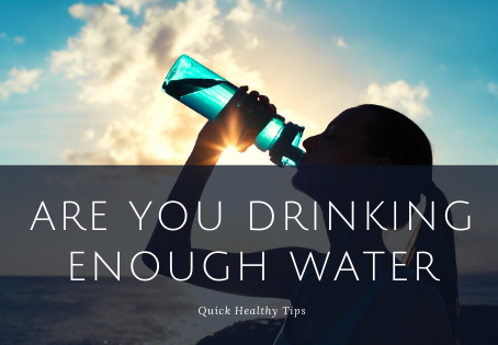 Are You Drinking Enough Water - Quick Healthy Tips