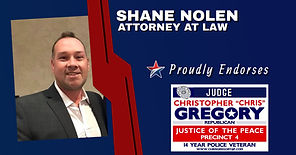Endorsement by SheriffEndorsement by Shane Nolen, Attorney at Law for Re-Election of Judge Christopher Gregory, Precinct 4, Tarrant County, JP4