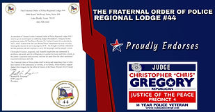 Endorsement by Frateral Order of Police Regional Lodge #44 for Re-Election of Judge Christopher Gregory, Precinct 4. Tarrant, JP4