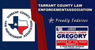 Endorsement by Tarrant County Law Enforcement Association for Re-Election of Judge Christopher Gregory, Precinct 4, Tarrant County, JP4
