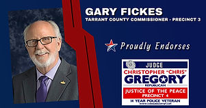 Endorsement by Commissioner Gary Fickes for Re-Election of Judge Christopher Gregory, Precinct 4. Tarrant, JP4