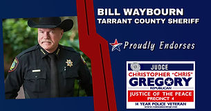 Endorsement by Sheriff Bill Waybourn for Re-Election of Judge Christopher Gregory, Precinct 4, Tarrant County, JP4