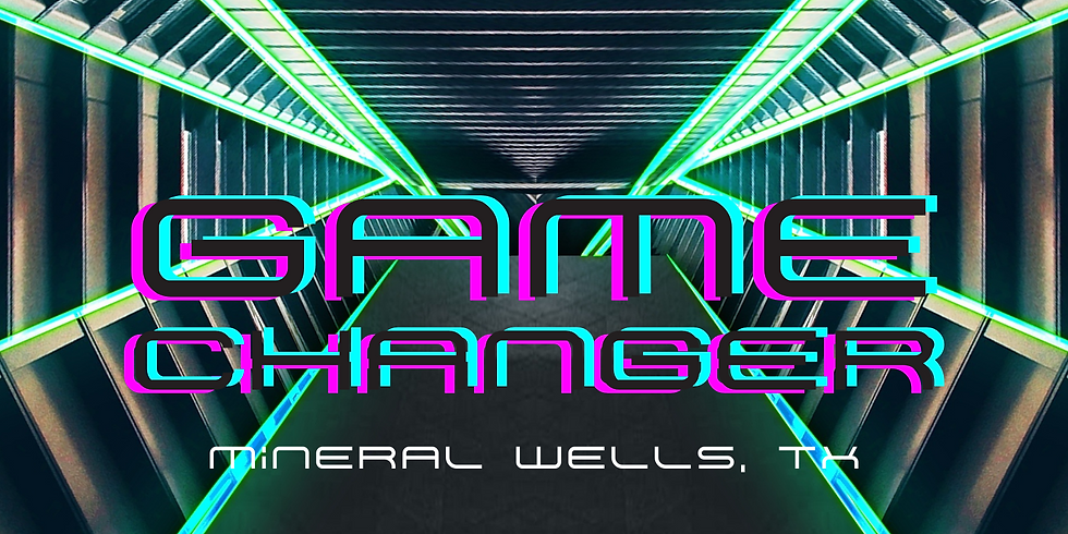 GAME CHANGER - Mineral Wells