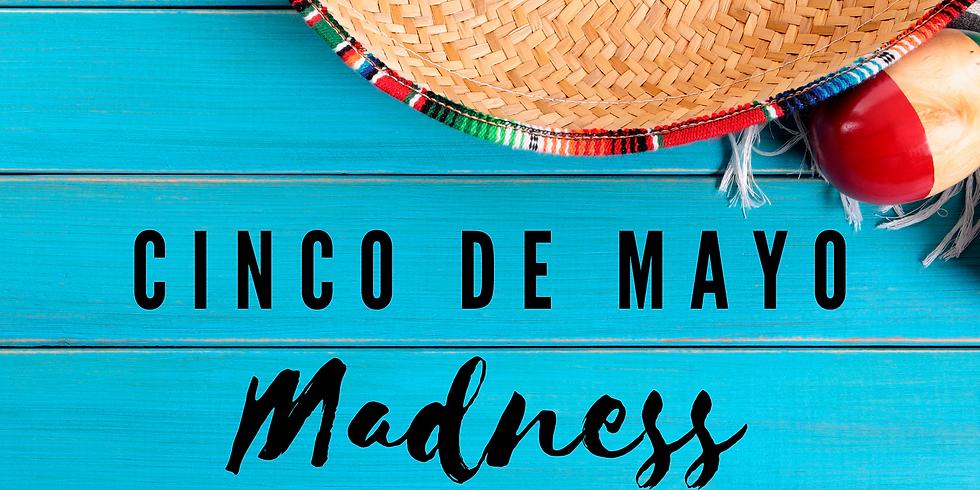 CINCO DE MAYO MADNESS - FREE SHOW!