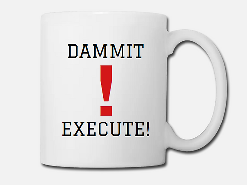 DAMMIT! EXECUTE! Coffee/Tea Mug