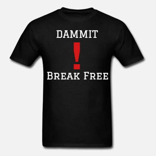 DAMMIT! BREAK FREE! Unisex T-Shirt