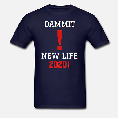 DAMMIT! NEW LIFE 2020! Unisex T-Shirt