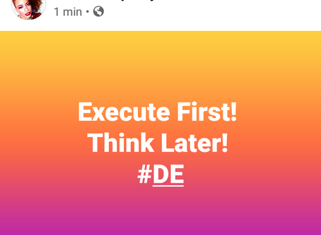 Execute First! Think Later!