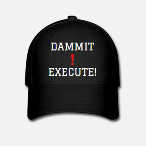 DAMMIT! EXECUTE! Flexfit Baseball Cap