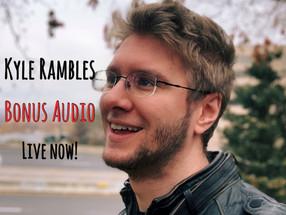 BONUS AUDIO: Kyle on show schedule, rambles, and love