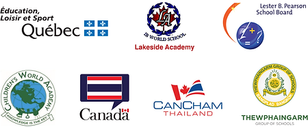 Our Partners: Ministry of Education of Quebec, Lakeside Academy, Lester B. Pearson School Board, Children's World Academy, Embassy of Canada in Bangkok, CanCham Thailand, Thewphaingarm Group of Schools