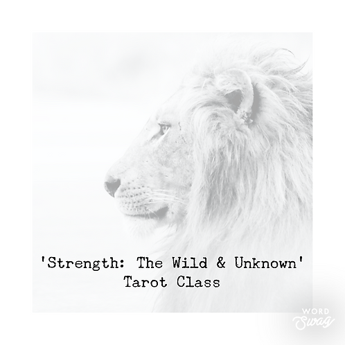 Tarot Class: Strength - The Wild & Unknown