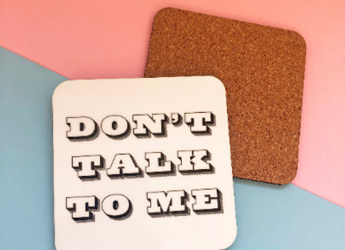 Don't Talk To Me Coaster