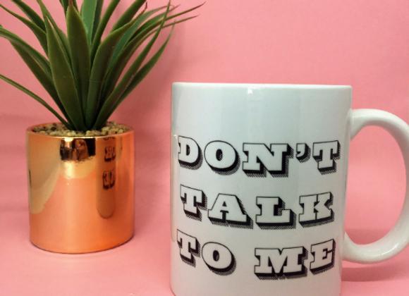 Don't Talk To Me 11oz Mug