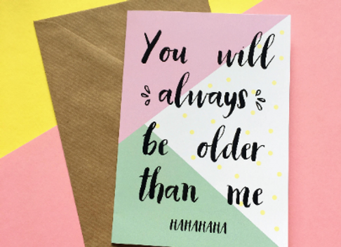 You Will Always Be Older Than Me... HAHAHA Card