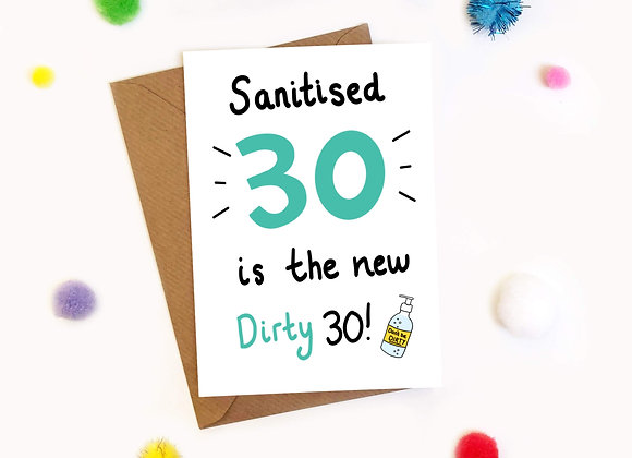 Sanitised 30 Is The New Dirty 30 Card