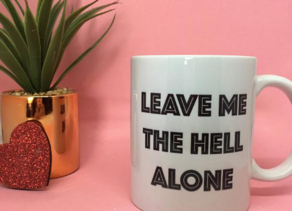 Leave Me The Hell Alone 11oz Mug