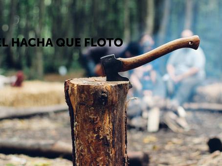 EL HACHA QUE FLOTO