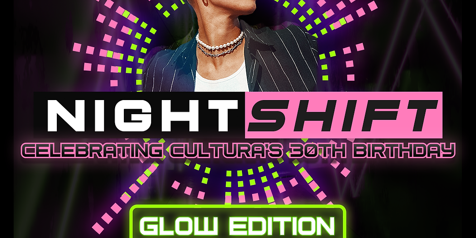 NIGHTSHIFT #2 - Cultura's 30th Birthday Bash