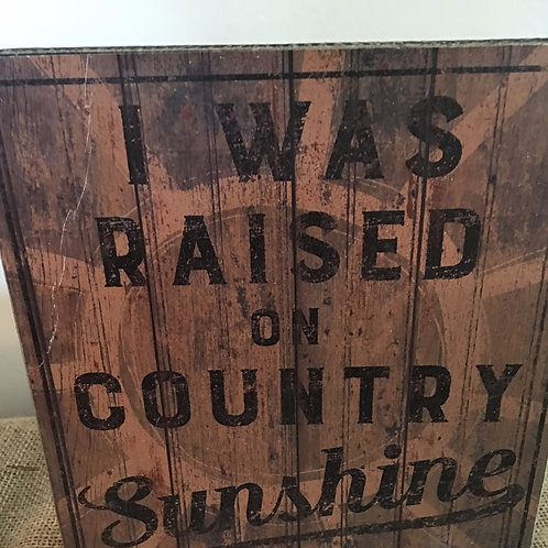 Wooden Sign I was raised on country sunshine