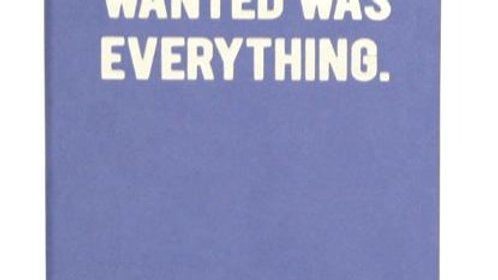 All I Ever Wanted Was Everything Notebook