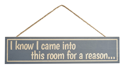 I Know I came in This Room For a Reason Sign