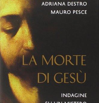 LA MORTE DI GESÙ. INDAGINE SU UN MISTERO di Adriano Destro