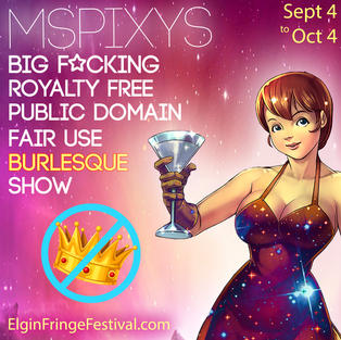 MsPixy's Big F*ckin' Royalty Free Public Domain Fair Use Burlesque Show by MsPixy Productions