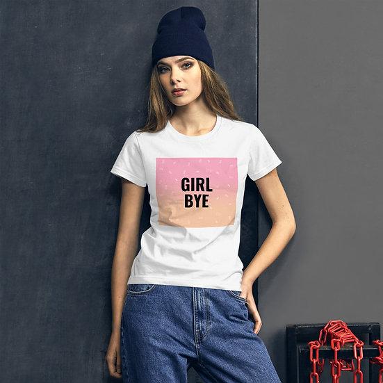 """""""Girl Bye"""" Women's T-Shirt"""