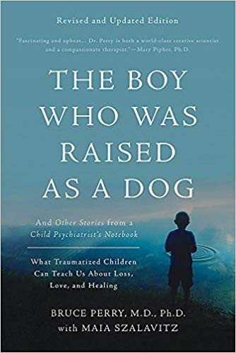 The Boy Who Was Raised as a Dog by Bruce Perry and Maia Szalavitz
