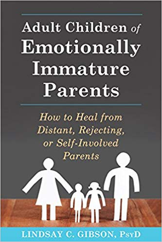 Adult Children of Emotionally Immature Parents by Lindsay Gibson